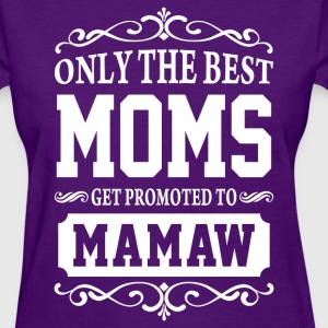 Only The Best Moms Get Promoted To Mamaw  - Women's T-Shirt