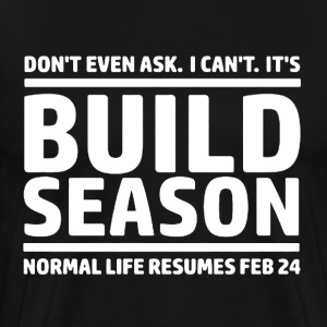Build Season Shirt - Men's Premium T-Shirt