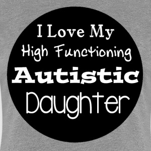 I Love High Functioning Autistic Daughter Shirt - Women's Premium T-Shirt