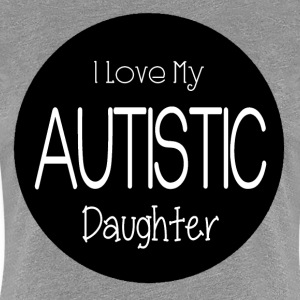 I Love Autistic Daughter Shirt - Women's Premium T-Shirt