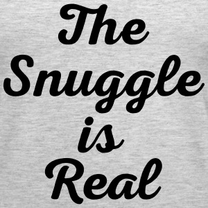Snuggle Is Real Funny Quote Tanks - Women's Premium Tank Top