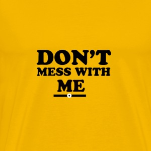 Dont mess with - Men's Premium T-Shirt