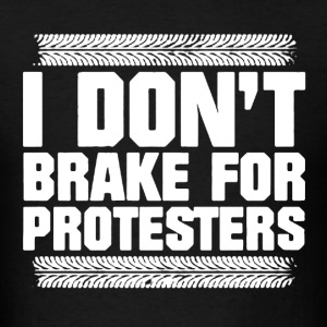 Don't Break For Protester - Men's T-Shirt