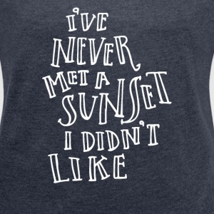 I Like Sunsets - Women´s Roll Cuff T-Shirt