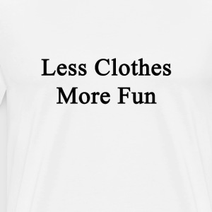 less_clothes_more_fun T-Shirts - Men's Premium T-Shirt
