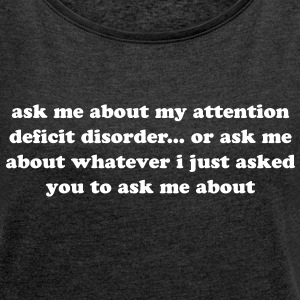 Attention Deficit Disorder - Women´s Roll Cuff T-Shirt