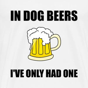 In Dog Beers I've Only Had One - Men's Premium T-Shirt