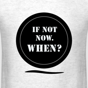 IF NOT WHEN T-Shirts - Men's T-Shirt