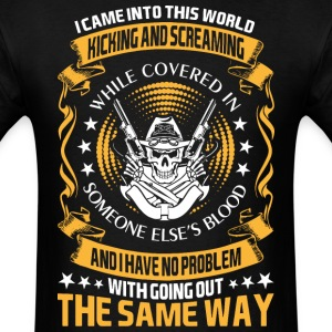 I Came Into This World Kicking And Screaming While - Men's T-Shirt