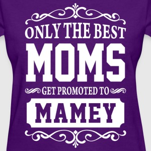 Only The Best Moms Get Promoted To Mamey  - Women's T-Shirt