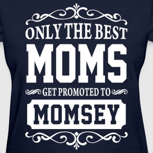 Only The Best Moms Get Promoted To Momsey  - Women's T-Shirt