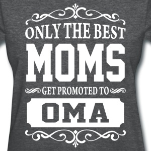 Only The Best Moms Get Promoted To Oma  - Women's T-Shirt