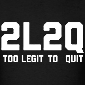 Too Legit Too Quit T-Shirts - Men's T-Shirt