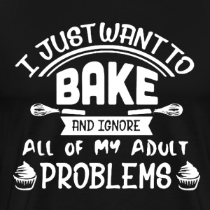 I Just Want Bake Shirt - Men's Premium T-Shirt