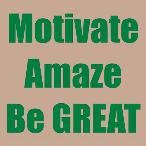Motivate Amaze Be GREAT