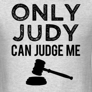 Only Judy can Judge me funny saying shirt - Men's T-Shirt