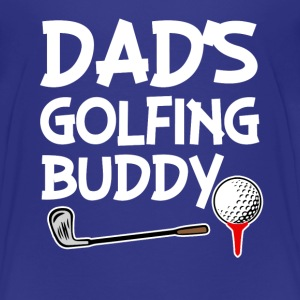 Dad's Golfing Buddy baby boy shirt - Toddler Premium T-Shirt