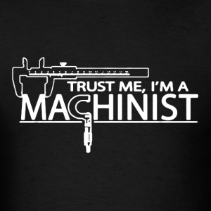 I Am A Machinist - Men's T-Shirt