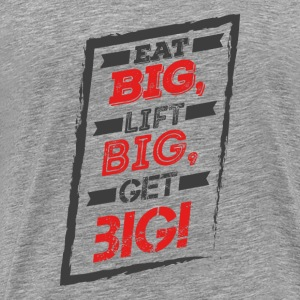 Bodybuilding T Shirt eat big, lift big, get big - Men's Premium T-Shirt