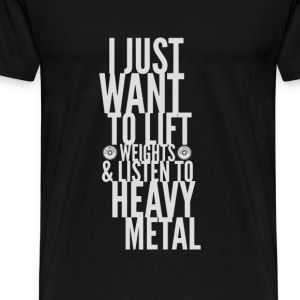 Lift weights & listen to heavy metal - Men's Premium T-Shirt