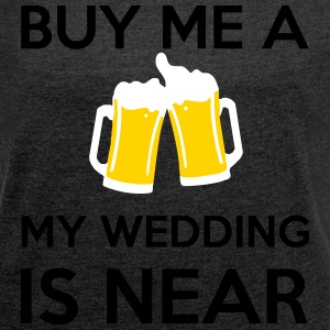Buy Me a Beer my wedding is near T-Shirts - Women's Roll Cuff T-Shirt