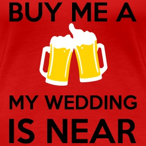 Buy Me a Beer my wedding is near T-Shirts - Women's Premium T-Shirt