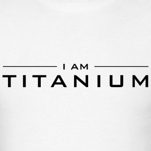 I Am Titanium - Men's T-Shirt