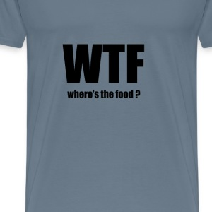 WTF- Where's the food ? - Men's Premium T-Shirt