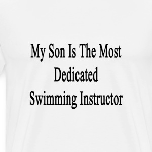 my_son_is_the_most_dedicated_swimming_in T-Shirts - Men's Premium T-Shirt