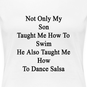 not_only_my_son_taught_me_how_to_swim_he T-Shirts - Women's Premium T-Shirt
