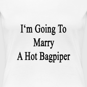 im_going_to_marry_a_hot_bagpiper T-Shirts - Women's Premium T-Shirt