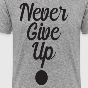 Never Give Up ! T-Shirts - Men's Premium T-Shirt