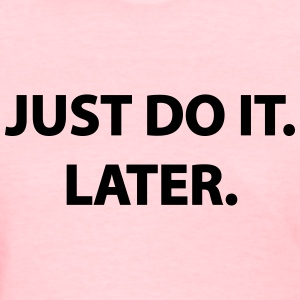 Just Do It Later - Women's Tee - Women's T-Shirt