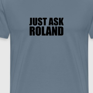 Just ask roland T-Shirts - Men's Premium T-Shirt