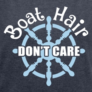 BOAT HAIR, DON'T CARE T-Shirts - Women's Roll Cuff T-Shirt
