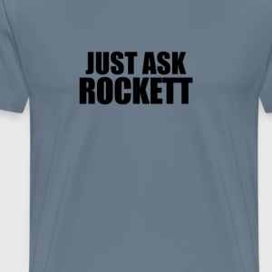 Just ask rockett T-Shirts - Men's Premium T-Shirt