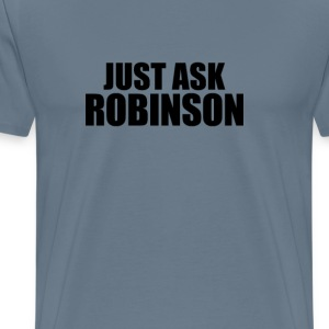 Just ask robinson T-Shirts - Men's Premium T-Shirt