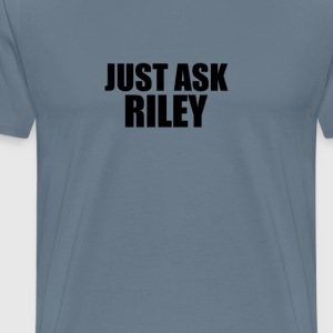 Just ask riley T-Shirts - Men's Premium T-Shirt