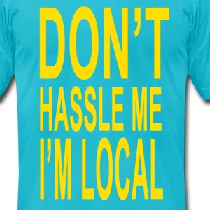 What About Bob Quote - Don't Hassle Me I'm Local - Men's T-Shirt by American Apparel