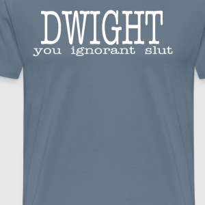 The Office Quote - Dwight You Ignorant Slut - Men's Premium T-Shirt