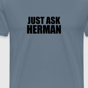 Just ask herman T-Shirts - Men's Premium T-Shirt