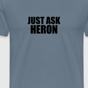 Just ask heron T-Shirts - Men's Premium T-Shirt