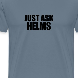 Just ask helms T-Shirts - Men's Premium T-Shirt