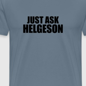 Just ask helgeson T-Shirts - Men's Premium T-Shirt