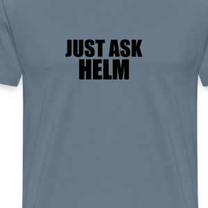 Just ask helm T-Shirts - Men's Premium T-Shirt