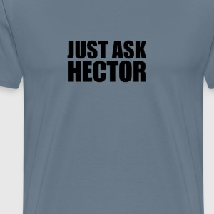 Just ask hector T-Shirts - Men's Premium T-Shirt