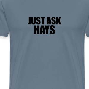 Just ask hays T-Shirts - Men's Premium T-Shirt