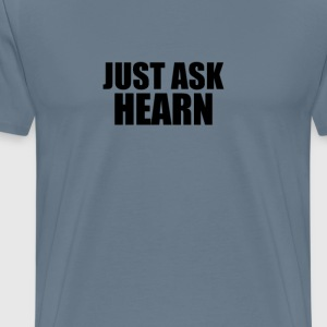 Just ask hearn T-Shirts - Men's Premium T-Shirt
