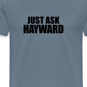 Just ask hayward T-Shirts - Men's Premium T-Shirt