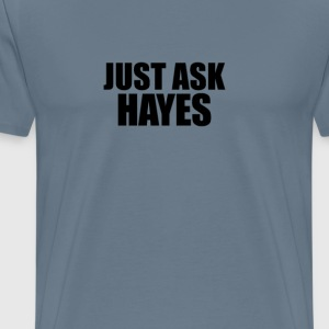Just ask hayes T-Shirts - Men's Premium T-Shirt